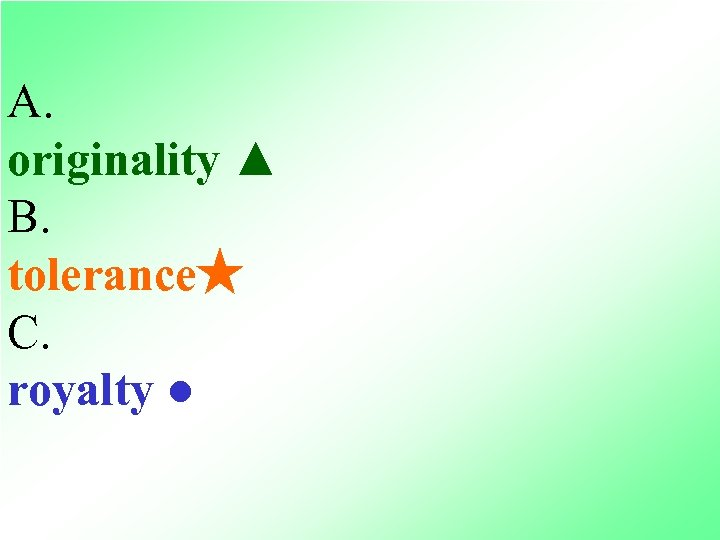 A. originality ▲ B. tolerance★ C. royalty ●