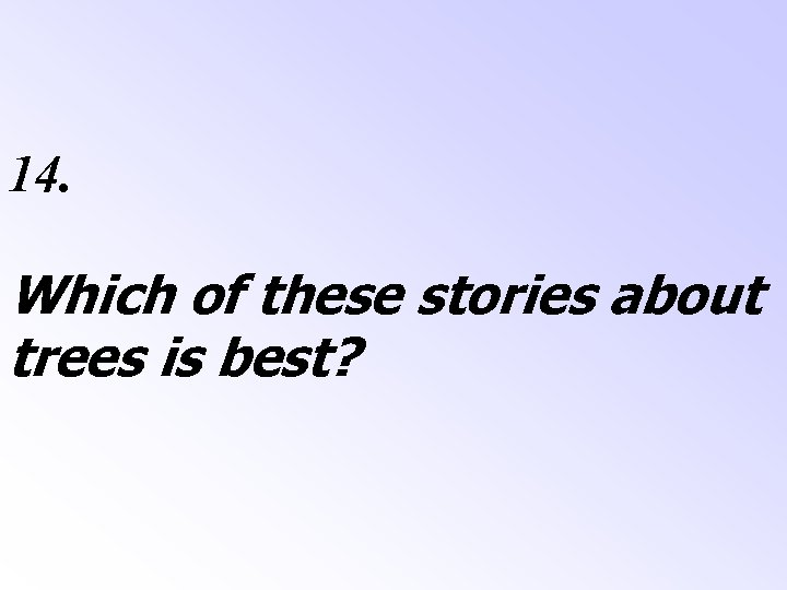 14. Which of these stories about trees is best?