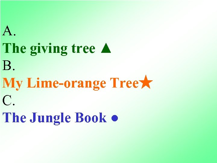 A. The giving tree ▲ B. My Lime-orange Tree★ C. The Jungle Book ●
