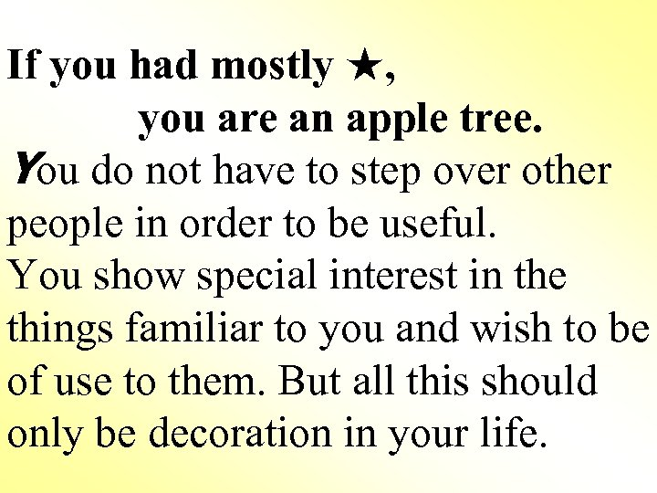 If you had mostly ★, you are an apple tree. You do not have