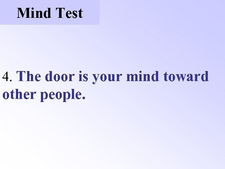 Mind Test 4. The door is your mind toward other people.