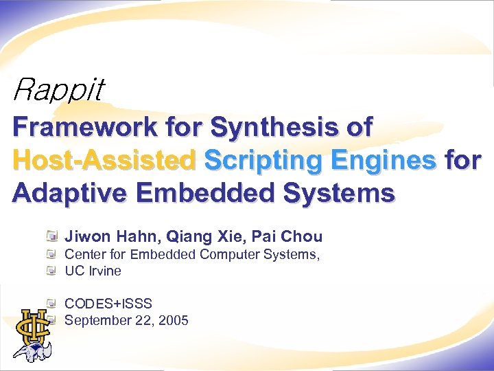 Rappit Framework for Synthesis of Host-Assisted Scripting Engines for Adaptive Embedded Systems Jiwon Hahn,