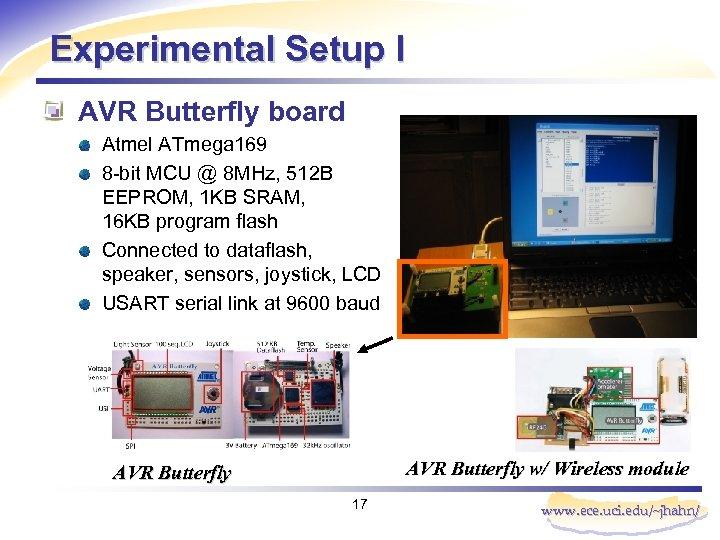 Experimental Setup I AVR Butterfly board Atmel ATmega 169 8 -bit MCU @ 8
