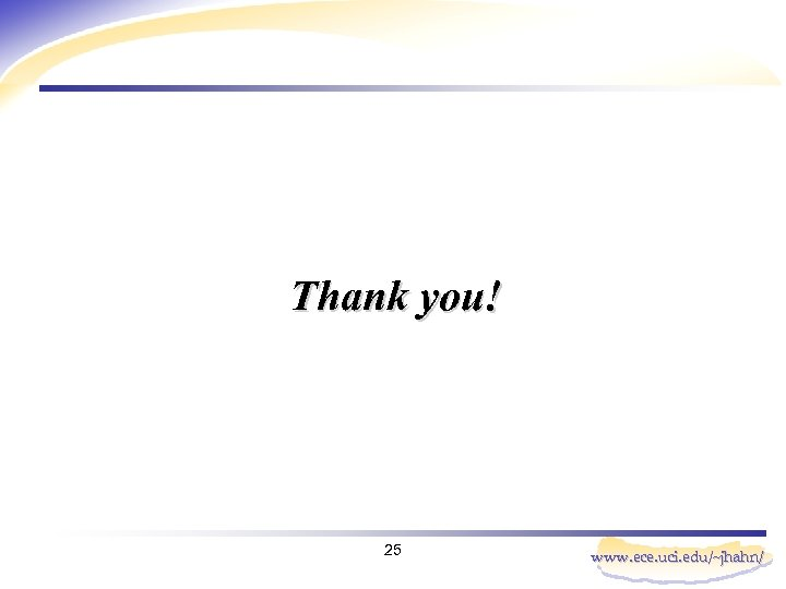 Thank you! 25 www. ece. uci. edu/~jhahn/