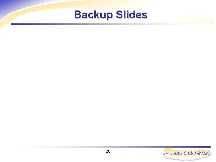 Backup Slides 26 www. ece. uci. edu/~jhahn/