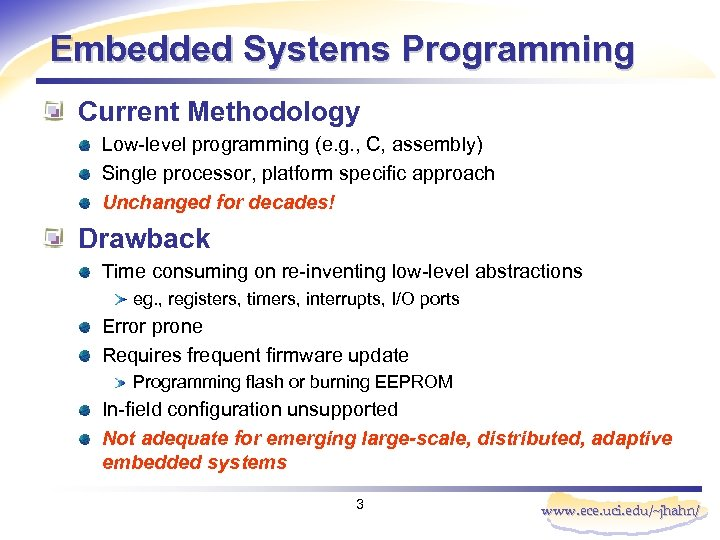 Embedded Systems Programming Current Methodology Low-level programming (e. g. , C, assembly) Single processor,