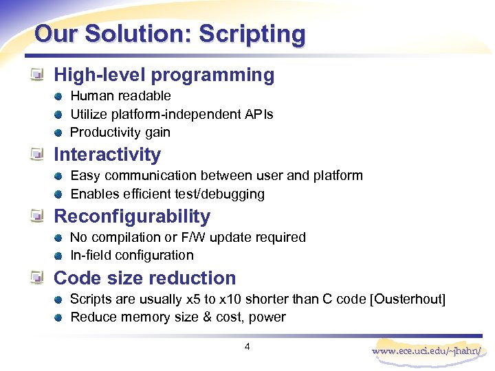 Our Solution: Scripting High-level programming Human readable Utilize platform-independent APIs Productivity gain Interactivity Easy