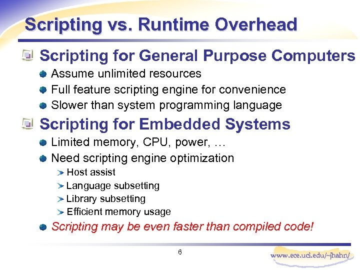 Scripting vs. Runtime Overhead Scripting for General Purpose Computers Assume unlimited resources Full feature