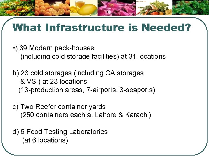 What Infrastructure is Needed? a) 39 Modern pack-houses (including cold storage facilities) at 31