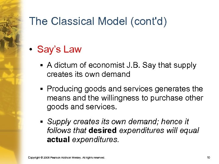The Classical Model (cont'd) • Say's Law § A dictum of economist J. B.