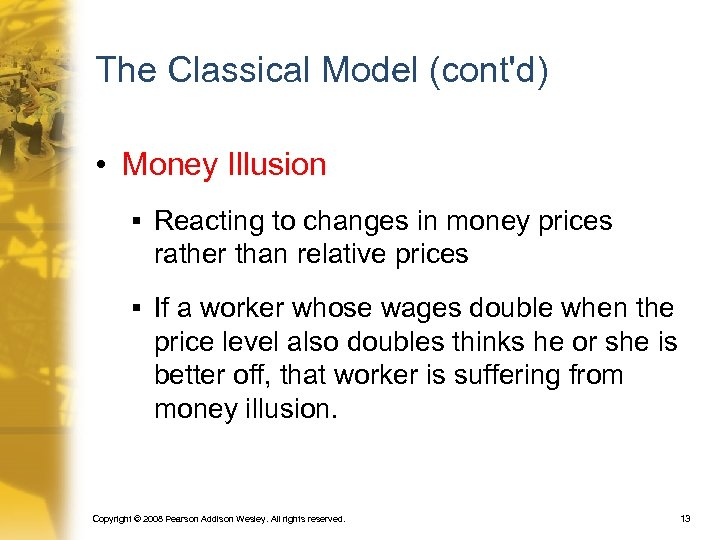 The Classical Model (cont'd) • Money Illusion § Reacting to changes in money prices