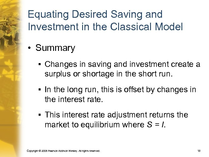 Equating Desired Saving and Investment in the Classical Model • Summary § Changes in