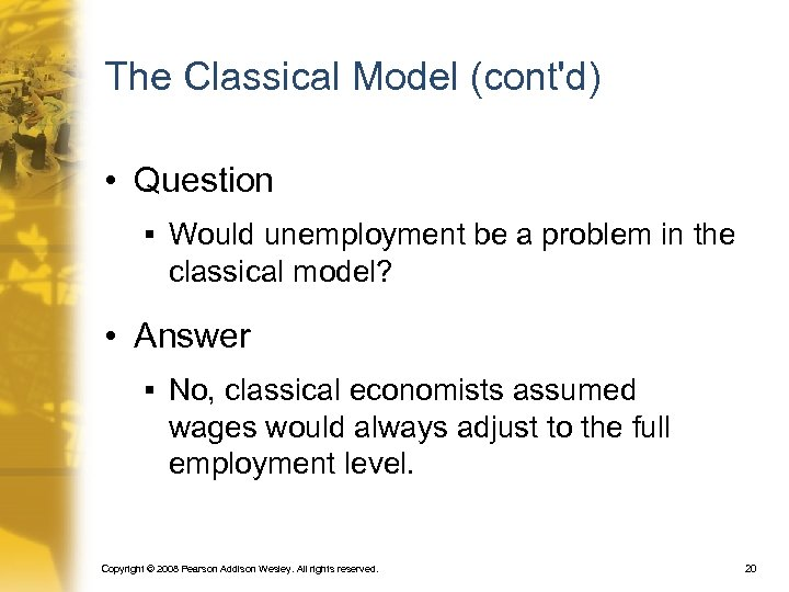 The Classical Model (cont'd) • Question § Would unemployment be a problem in the