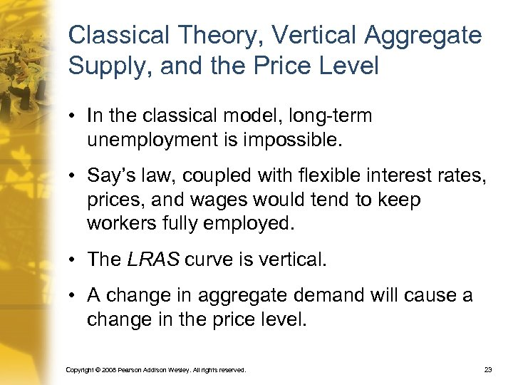 Classical Theory, Vertical Aggregate Supply, and the Price Level • In the classical model,
