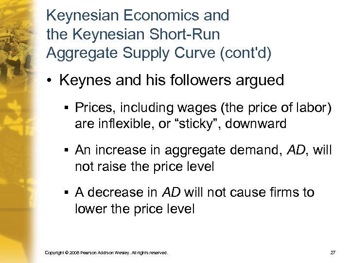 Keynesian Economics and the Keynesian Short-Run Aggregate Supply Curve (cont'd) • Keynes and his