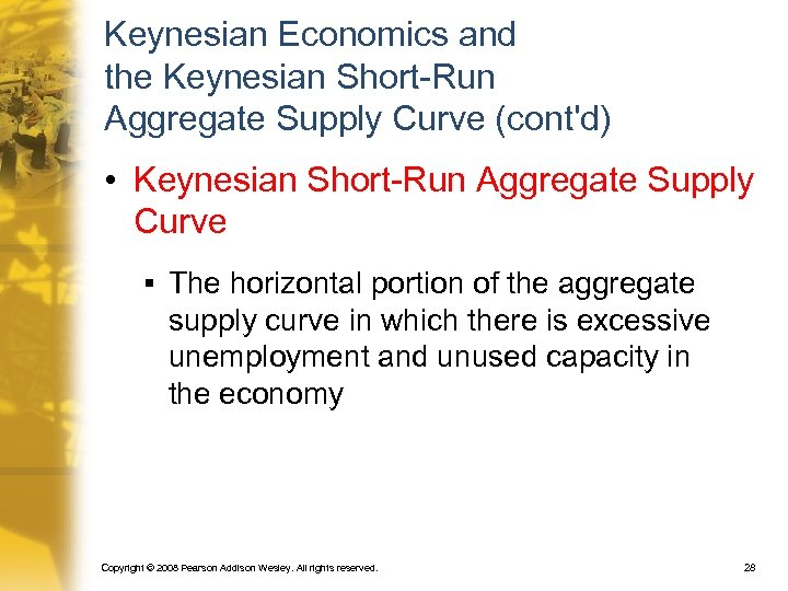 Keynesian Economics and the Keynesian Short-Run Aggregate Supply Curve (cont'd) • Keynesian Short-Run Aggregate