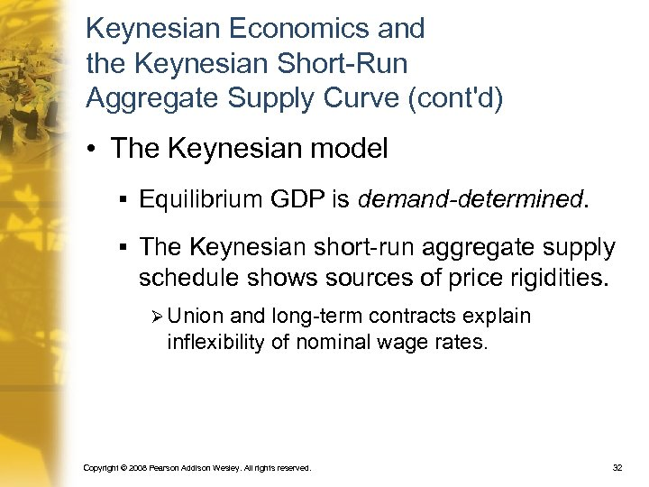 Keynesian Economics and the Keynesian Short-Run Aggregate Supply Curve (cont'd) • The Keynesian model