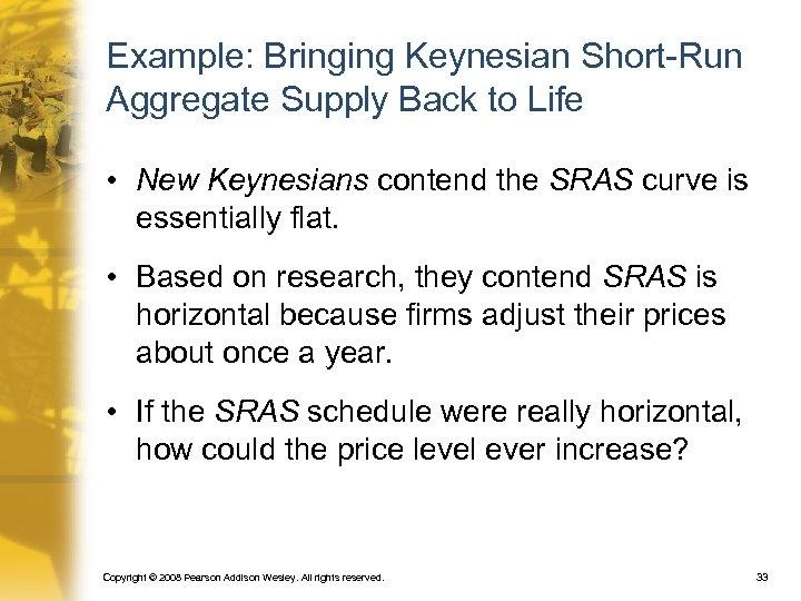 Example: Bringing Keynesian Short-Run Aggregate Supply Back to Life • New Keynesians contend the
