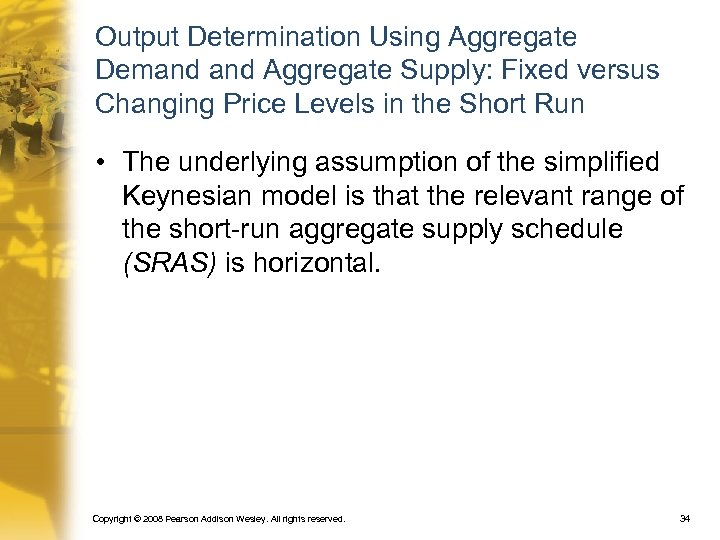 Output Determination Using Aggregate Demand Aggregate Supply: Fixed versus Changing Price Levels in the