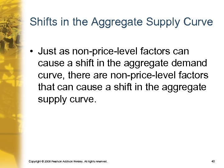 Shifts in the Aggregate Supply Curve • Just as non-price-level factors can cause a