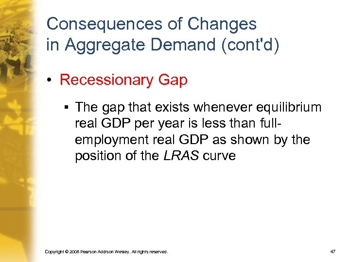 Consequences of Changes in Aggregate Demand (cont'd) • Recessionary Gap § The gap that