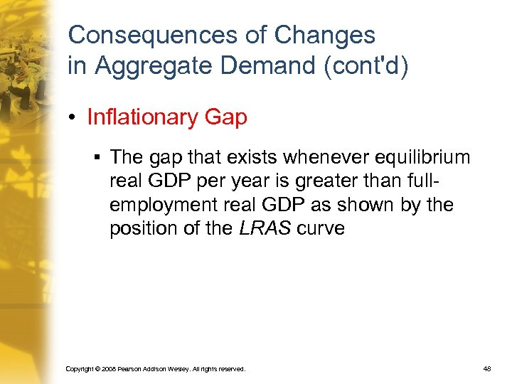 Consequences of Changes in Aggregate Demand (cont'd) • Inflationary Gap § The gap that