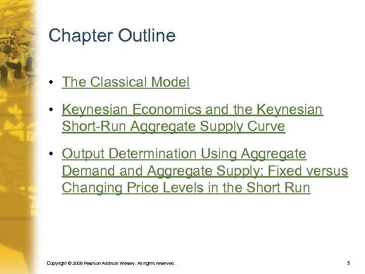 Chapter Outline • The Classical Model • Keynesian Economics and the Keynesian Short-Run Aggregate