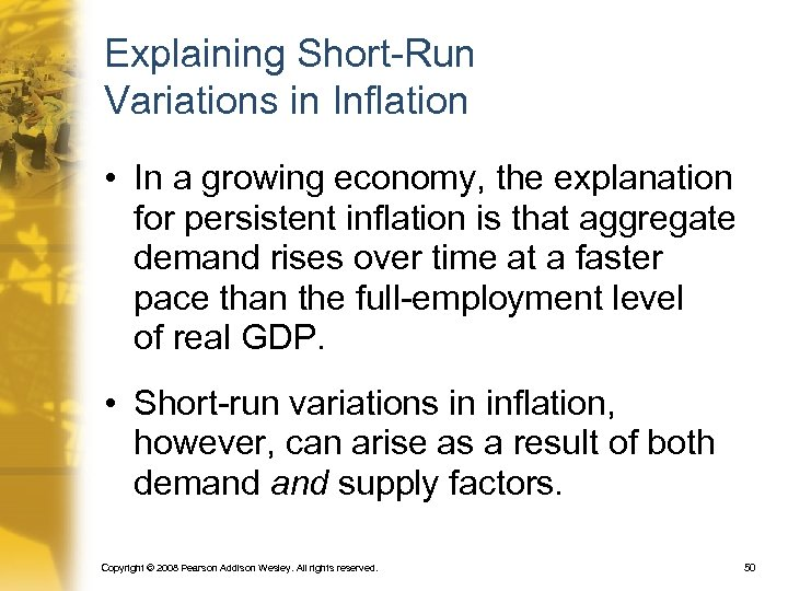 Explaining Short-Run Variations in Inflation • In a growing economy, the explanation for persistent