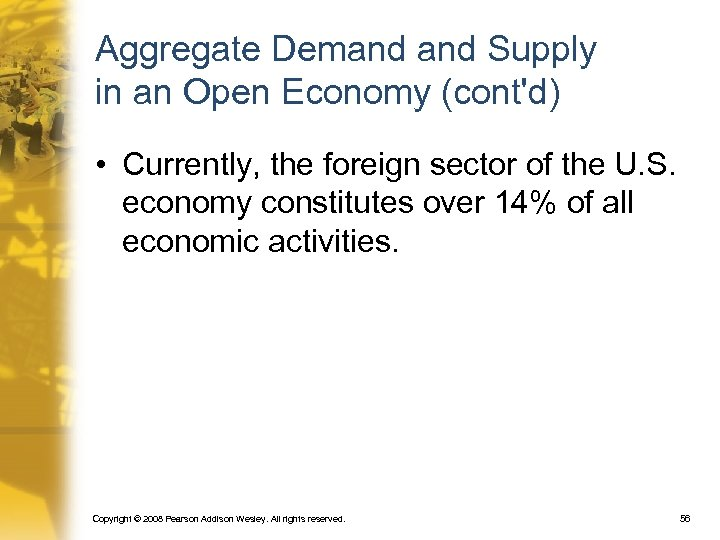 Aggregate Demand Supply in an Open Economy (cont'd) • Currently, the foreign sector of
