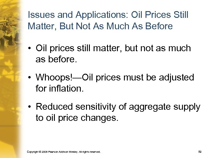Issues and Applications: Oil Prices Still Matter, But Not As Much As Before •