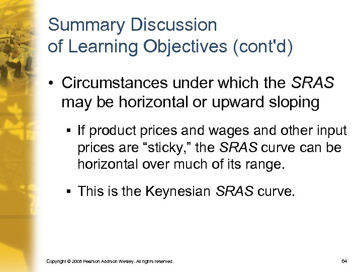 Summary Discussion of Learning Objectives (cont'd) • Circumstances under which the SRAS may be