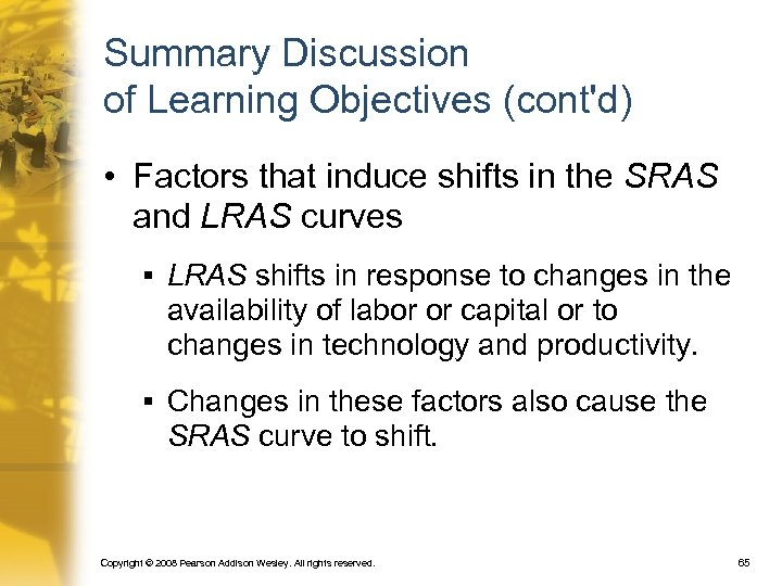 Summary Discussion of Learning Objectives (cont'd) • Factors that induce shifts in the SRAS