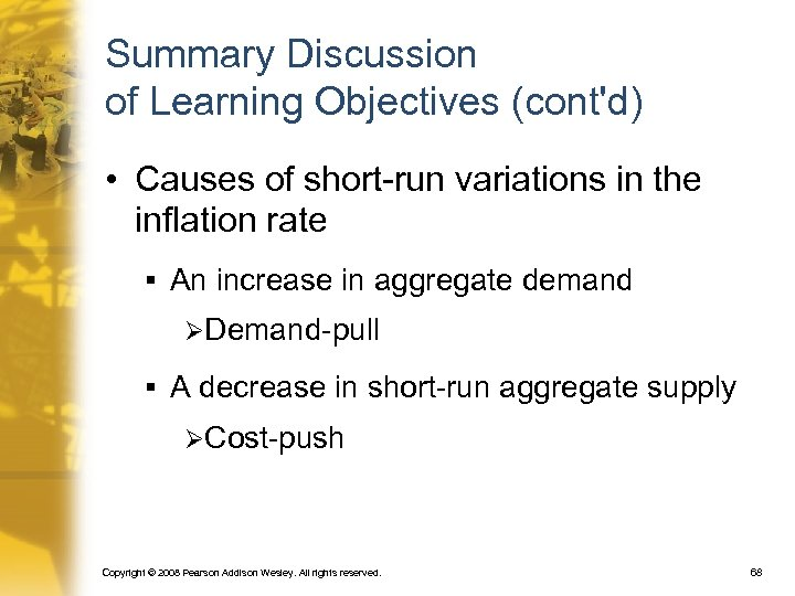 Summary Discussion of Learning Objectives (cont'd) • Causes of short-run variations in the inflation
