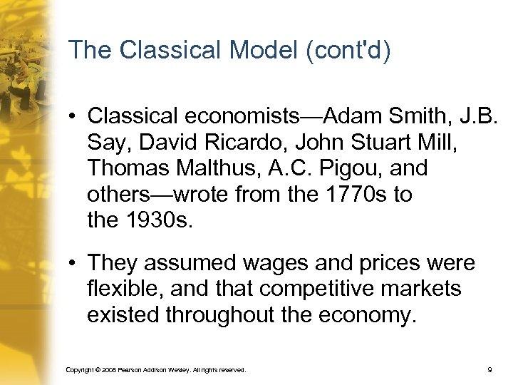 The Classical Model (cont'd) • Classical economists—Adam Smith, J. B. Say, David Ricardo, John