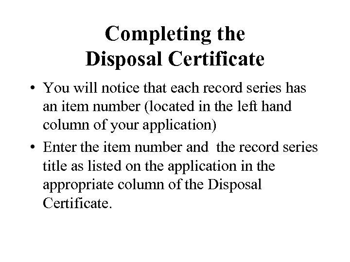Completing the Disposal Certificate • You will notice that each record series has an