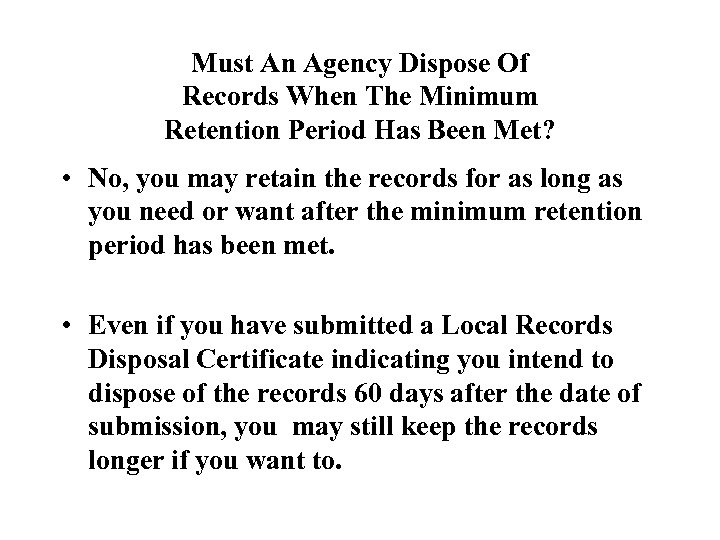 Must An Agency Dispose Of Records When The Minimum Retention Period Has Been Met?