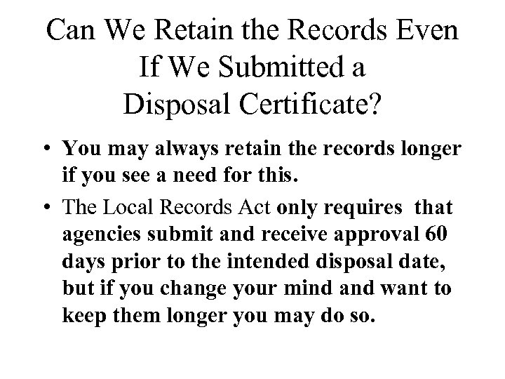 Can We Retain the Records Even If We Submitted a Disposal Certificate? • You
