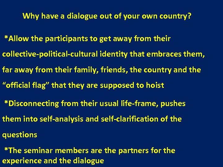 Why have a dialogue out of your own country? *Allow the participants to get