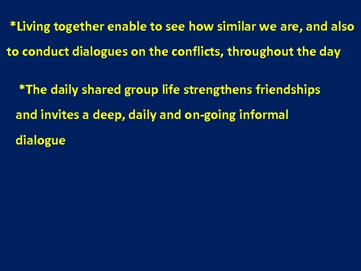 *Living together enable to see how similar we are, and also to conduct dialogues