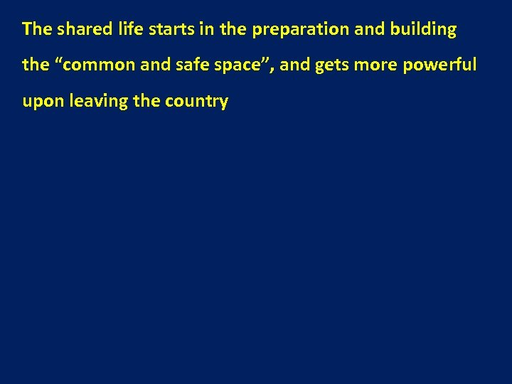 """The shared life starts in the preparation and building the """"common and safe space"""","""