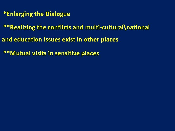 *Enlarging the Dialogue **Realizing the conflicts and multi-culturalnational and education issues exist in other