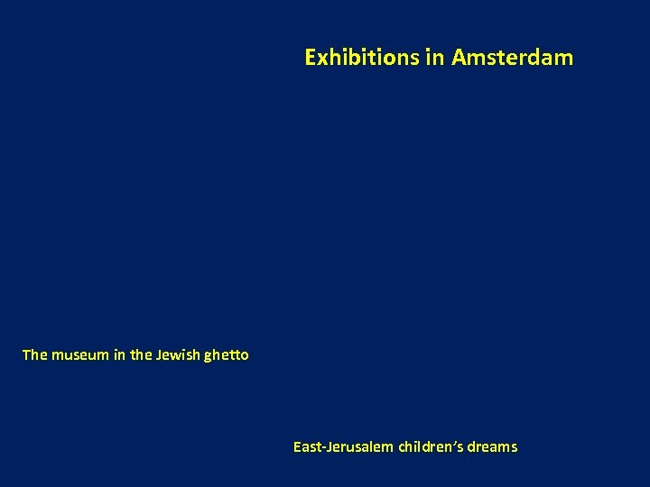 Exhibitions in Amsterdam The museum in the Jewish ghetto East-Jerusalem children's dreams