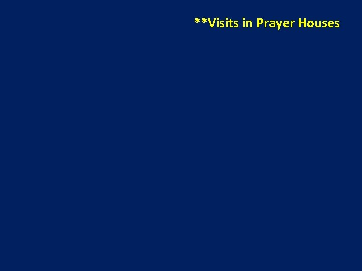 **Visits in Prayer Houses