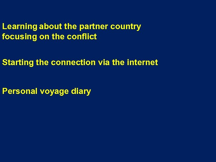 Learning about the partner country focusing on the conflict Starting the connection via the