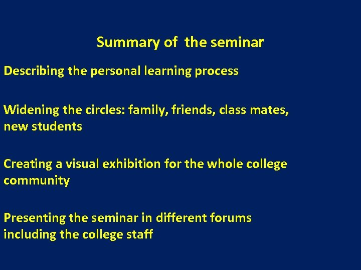 Summary of the seminar Describing the personal learning process Widening the circles: family, friends,