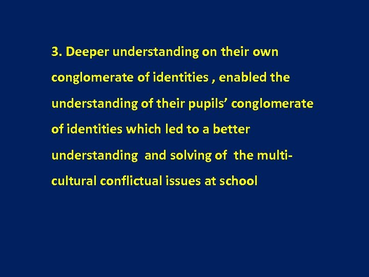 3. Deeper understanding on their own conglomerate of identities , enabled the understanding of