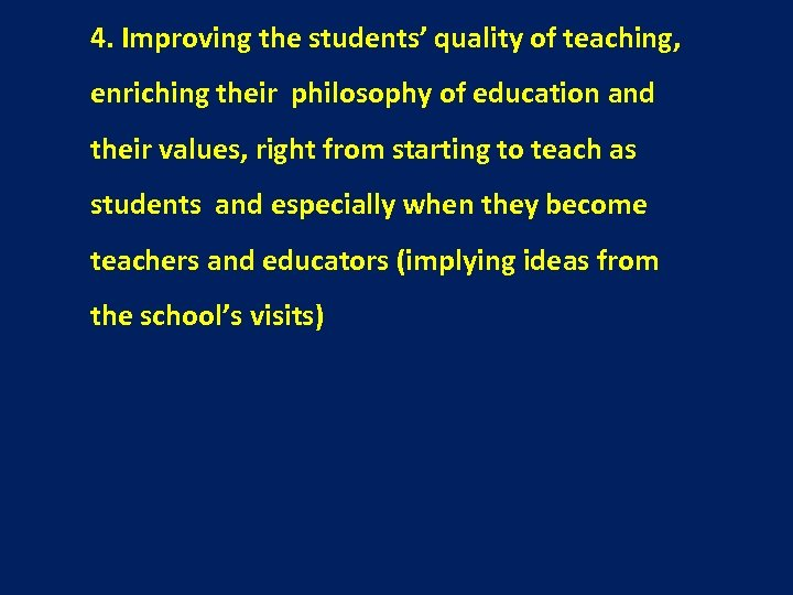 4. Improving the students' quality of teaching, enriching their philosophy of education and their