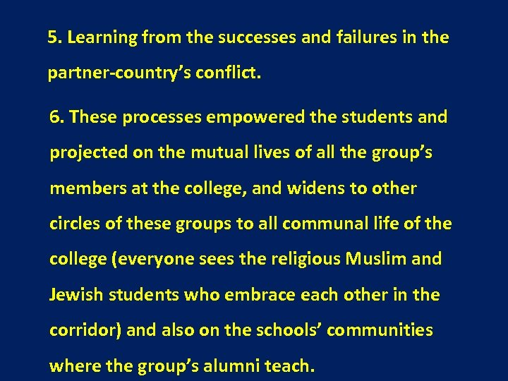 5. Learning from the successes and failures in the partner-country's conflict. 6. These processes