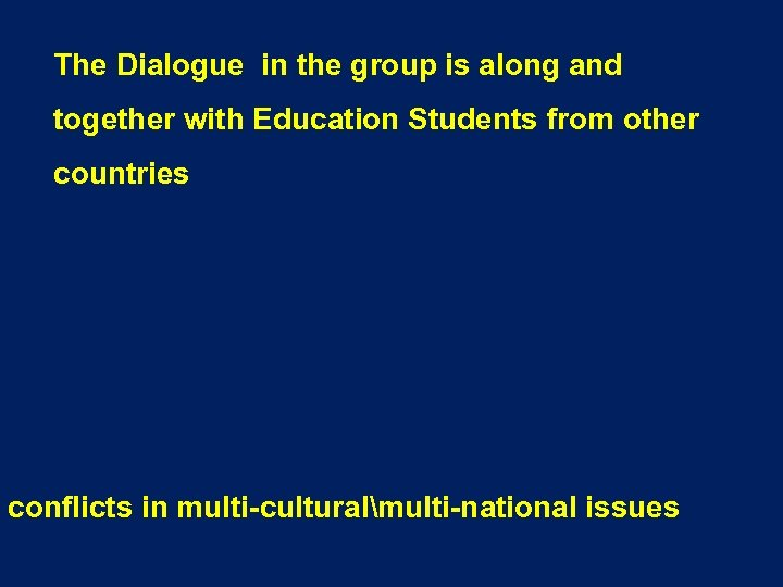 The Dialogue in the group is along and together with Education Students from other