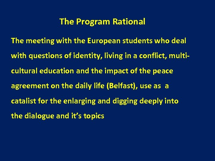 The Program Rational The meeting with the European students who deal with questions of